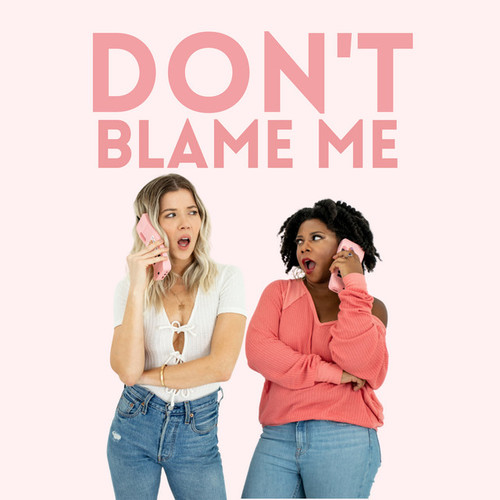 Don't Blame Me With Meghan Rienks
