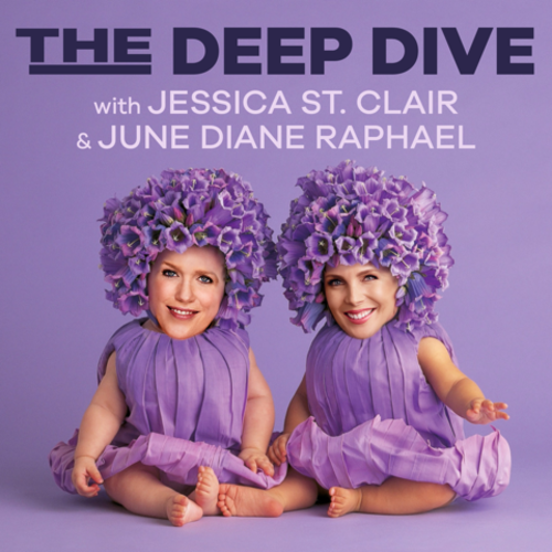 The Deep Dive with Jessica St Clair and June Diane Raphael