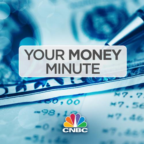 CNBC Your Money Minute
