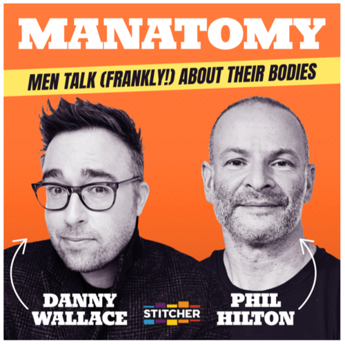 Manatomy with Danny Wallace & Phil Hilton
